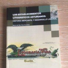 Libros de segunda mano: LOS ESTABLECIMIENTOS LITOGRAFICOS ASTURIANOS:HISTORIA MERCANTIL Y DESARROLLO LABORAL.Mª DEL MAR DIAZ. Lote 199034837
