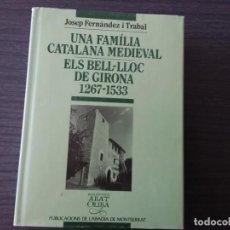 Libros de segunda mano: UNA FAMÍLIA CATALANA MEDIEVAL, ELS BELL- LLOC DE GIRONA 1267-1533, POR JOSEP FERNÁNDEZ I TRABAL. Lote 199095638