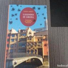 Libros de segunda mano: LLEGENDES DE GIRONA, POR RAMON GIRONA. Lote 199097943