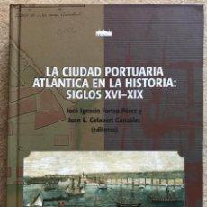 Libros de segunda mano: LA CIUDAD PORTUARIA ATLÁNTICA EN LA HISTORIA: SIGLOS XVI - XIX - BIBLIOTECA NAVALIA 10. Lote 199279581