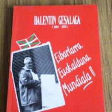 Libros de segunda mano: BALENTIN GESALAGA 1910 – 1992 / EIBATERRA, EUSKALDUNA, MUNDIAL - IDIOMA CASTELLANO. Lote 199280311