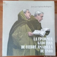Libros de segunda mano: PUERTO REAL. LA EPIDEMIA GADITANA DE FIEBRE AMARILLA DE 1800. JUAN JOSÉ IGLESIAS RODRIGUEZ. CÁDIZ.. Lote 199488482