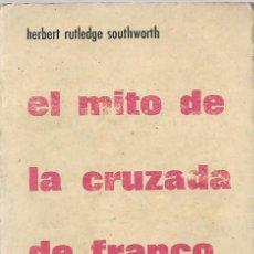 Libros de segunda mano: EL MITO DE LA CRUZADA DE FRANCO (CRITICA BIBLIOGRAFICA) RUEDO IBERICO 1963. Lote 200354137
