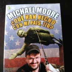 Libros de segunda mano: QUÉ HAN HECHO CON MI PAÍS, TÍO? MICHAEL MOORE.. Lote 200362048