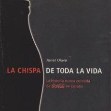 Libros de segunda mano: LA CHISPA DE TODA LA VIDA. LA HISTORIA NUNCA CONTADA DE COCA COLA EN ESPAÑA. Lote 200748486