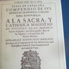 Libros de segunda mano: FÉNIX DE DE CATALUÑA COMPENDIO DE SUS ANTIGUAS GRANDEZAS A CARLOS II NARCISO FELIU DE LA PEÑA FACSI. Lote 202112961
