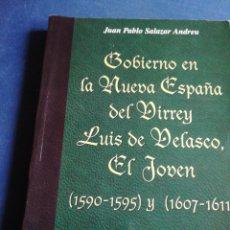 Libros de segunda mano: GOBIERNO EN LA NUEVA ESPAÑA DEL VIRREY LUÍS DE VELASCO EL JOVEN 1590-1595 Y 1607-1611 JUAN PABLO SAL. Lote 202438553