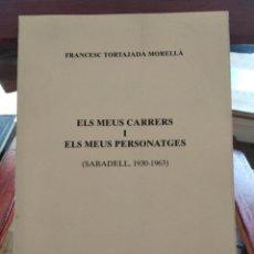 Libros de segunda mano: ELS MEUS CARRERS I ELS MEUS PERSONATGES-SABADELL 1930-1963-FRANCESC TORTAJADA MORELLA-. Lote 203213426
