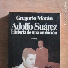 Libros de segunda mano: ADOLFO SUAREZ HISTORIA DE UNA AMBICION. Lote 203511113