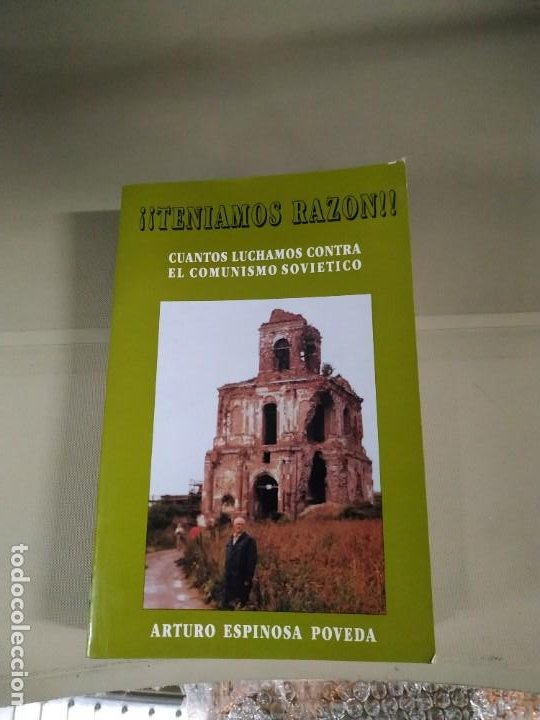 ¡¡TENÍAMOS RAZÓN!! CUANTOS LUCHAMOS CONTRA EL COMUNISMO SOVIÉTICO - ARTURO ESPINOSA POVEDA (Libros de Segunda Mano - Historia Moderna)