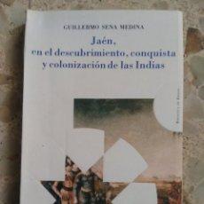 Libros de segunda mano: JAÉN EN EL DESCUBRIMIENTO, CONQUISTA Y COLONIZACIÓN DE LAS INDIAS - GUILLERMO SENA MEDINA - 1990. Lote 204378528