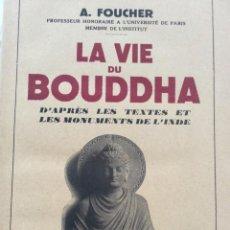 Libros de segunda mano: LA VIDA DEL BUDA SEGÚN LOS TEXTOS Y MONUMENTOS DE LA INDIA. A. FOUCHER, 1949. MUY ESCASO.. Lote 204390646