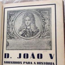 Libros de segunda mano: D. JOÃO V. SUBSÍDIOS PARA A HISTÓRIA DO SEU REINADO. POR EDUARDO BRASÃO. 1945. Lote 205359051