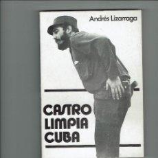 Libros de segunda mano: CASTRO LIMPIA CUBA. ANDRÉS LIZARRAGA. 1982.. Lote 205521263