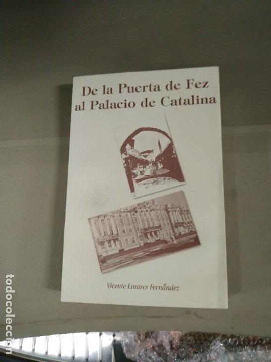 DE LA PUERTA DE FEZ AL PALACIO CATALINA - VICENTE LINARES FERNÁNDEZ (Libros de Segunda Mano - Historia Moderna)