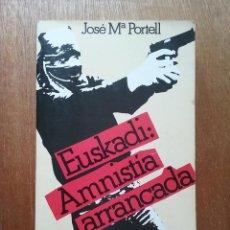 Libros de segunda mano: EUSKADI AMNISTIA ARRANCADA, JOSE MARIA PORTELL, DOPESA, 1977. Lote 205687935