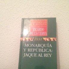 Libros de segunda mano: RICARDO DE LA CIERVA: MONARQUÍA Y REPÚBLICA: JAQUE AL REY. Lote 205803056