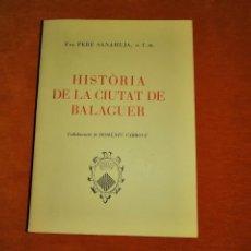 Libros de segunda mano: HISTORIA DE LA CIUTAT DE BALAGUER. PERE SANAHUJA. FANTÁSTICO EJEMPLAR!. Lote 205829903