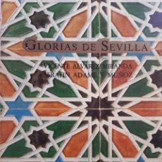 Libros de segunda mano: GLORIAS DE SEVILLA VICENTE ALVAREZ MIRANDA SERAFIN ADAME Y MUÑOZ 1986. Lote 205872045