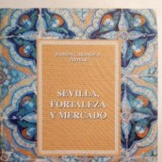 Libros de segunda mano: SEVILLA FORTALEZA Y MERCADO RAMON CARANDE Y THOVAR 2006 FACSIMIL NUMERADA. Lote 205872193