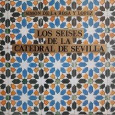 Libros de segunda mano: LOS SEISES DE LA CATEDRAL DE SEVILLA SIMON DE LA ROSA Y LOPEZ 1982 FACSIMIL NUMERADA. Lote 205872246