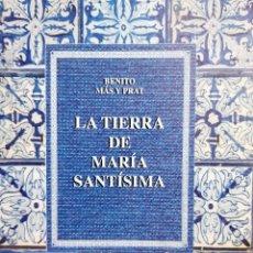 Libros de segunda mano: LA TIERRA DE MARIA SANTISIMA BENITO MAS Y PRAT 2007 FACSIMIL NUMERADA. Lote 205872263