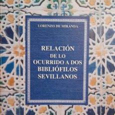 Libros de segunda mano: RELACION DE LO OCURRIDO A DOS BIBLIOFILOS SEVILLANOS LORENZO DE MIRANDA 2010 FACSIMIL NUMERADA. Lote 205872373