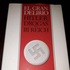 Libros de segunda mano: LIBRO 1479 EL GRAN DELIRIO HITLER DROGAS Y EL III REICH NORMAN OHLER CRITICA. Lote 206293897