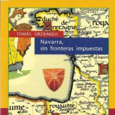 Libros de segunda mano: NAVARRA SIN FRONTERAS IMPUESTAS. TOMÁS URZAINQUI. LIBRO VASCO.. Lote 206296620