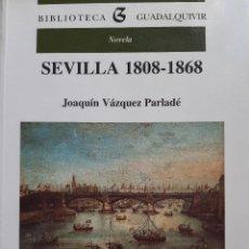 Libros de segunda mano: SEVILLA 1808 1868 GUADALQUIVIR JOAQUIN VAZQUEZ PARLADE 2000. Lote 206296630