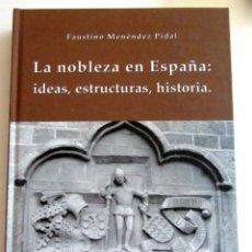 Libros de segunda mano: FAUSTINO MENÉNDEZ PIDAL. LA NOBLEZA EN ESPAÑA: IDEAS, ESTRUCTURAS, HISTORIA. MADRID, 2008.. Lote 206368542