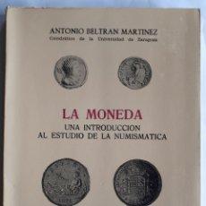 Libros de segunda mano: LA MONEDA. UNA INTRODUCCIÓN AL ESTUDIO DELA NUMISMATICA. ANTONIO BELTRÁN MARTÍNEZ. FONUMIS. 1983. Lote 206755535