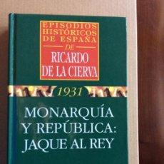 Libros de segunda mano: EPISODIOS HISTÓRICOS DE ESPAÑA. RICARDO DE LA CIERVA. MONARQUIA Y REPUBLICA: JAQUE AL REY.. Lote 207756837