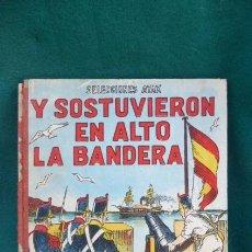 Libros de segunda mano: Y SOSTUVIERON EN ALTO LA BANDERA. EFEMERIDES ESPAÑOLAS. TOMO V.. AYAX, BARCELONA. CON DEFECTOS. Lote 208318525