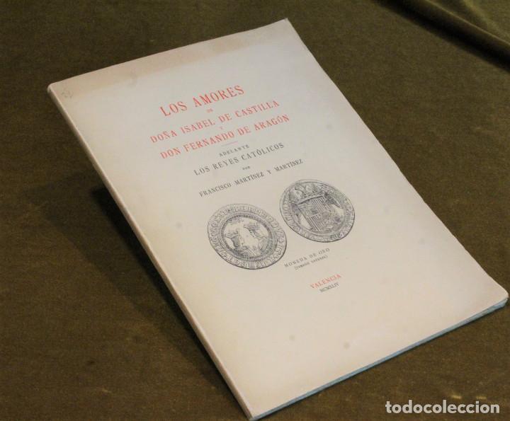 LOS AMORES DE DOÑA ISABEL DE CASTILLA Y DON FERNANDO DE ARAGÓN POR FRANCISCO MARTÍNEZ Y MARTÍNEZ. (Libros de Segunda Mano - Historia Moderna)