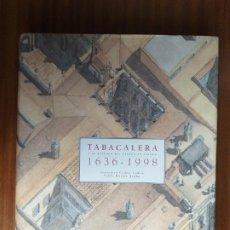 Livros em segunda mão: TABACALERA Y EL ESTANCO DEL TABACO EN ESPAÑA 1636 - 1998. Lote 207928697