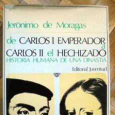 Libros de segunda mano: DE CARLOS I EMPERADOR A CARLOS II EL HECHIZADO. JERÓNIMO DE MORAGAS. EDITORIAL JUVENTUD 1970.. Lote 208847915