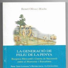 Libros de segunda mano: BENET OLIVA. LA GENERACIÓ DE FELIU DE LA PENYA. GUERRA SUCCESSIÓ MARESME. VILASSAR DE MAR. 2001. Lote 209207690