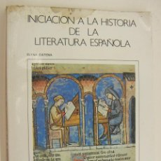 Libros de segunda mano: INICIACIÓN A LA HISTORIA DE LA LITERATURA ESPAÑOLA ELENA CATENA 2ª EDICION 1979. Lote 210185418