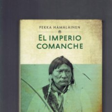 Libros de segunda mano: EL IMPERIO COMANCHE POR PEKKA HAMALAINEN GRUPO EDITORIAL 2011. Lote 210305135