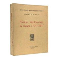 Libros de segunda mano: POLÍTICA MEDITERRÁNEA DE ESPAÑA 1704-1951 / MARQUÉS DE MULHACÉN / CSIC / ((1952)). Lote 211272549