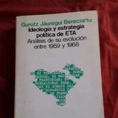 Libros de segunda mano: IDEOLOGIA Y ESTRATEGIA POLITICA DE ETA, DE GURUTZ JAUREGUI (ANÁLISIS DE SU EVOLUCIÓN ENTRE 1959-1968. Lote 212514566