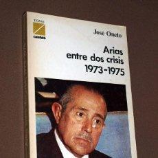 Libros de segunda mano: CARLOS ARIAS NAVARRO ENTRE DOS CRISIS 1973-1975. JOSÉ ONETO. INFORMACIÓN Y PUBLICACIONES, 1975. VER. Lote 213350251