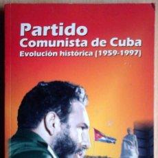 Libros de segunda mano: PARTIDO COMUNISTA DE CUBA. EVOLUCIÓN HISTÓRICA (1959 - 1997) MARIA JULIA PELÁEZ GROVA. Lote 213443873