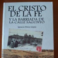 Libros de segunda mano: EL CRISTO DE LA FE Y LA BARRIADA DE LA CALLE SAGUNTO. ED 2018. MUCHAS FOTOS. Lote 214090438