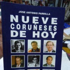 Libros de segunda mano: NUEVE CORUÑESES DE HOY 1995 J. A. PARRILLA ILUSTRADO POR A. ABELENDA CON 190 PÁGINAS CON MUCHAS FOTO. Lote 214338416