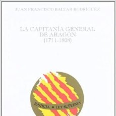 Libros de segunda mano: LA CAPITANÍA GENERAL DE ARAGÓN, (1711- 1808). Lote 215085480