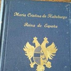 Libros de segunda mano: MARIA CRISTINA DE HASBURGO REINA DE ESPAÑA. Lote 215663683