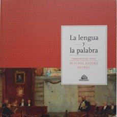 Libros de segunda mano: LA LENGUA Y LA PALABRA. TRESCIENTOS AÑOS DE LA REAL ACADEMIA ESPAÑOLA. Lote 217257976