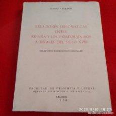 Libros de segunda mano: RELACIONES DIPLOMÁTICAS ENTRE ESPAÑA Y LOS ESTADOS UNIDOS A FINALES DEL SIGLO XVIII, N. FULTON, 1970. Lote 217363130
